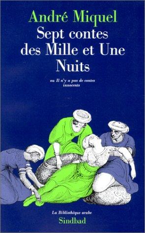 Sept contes des Mille et Une Nuits ou Il n'y a pas de contes innocents. Suivi d'entretiens autour de Jamaleddine Bencheikh et Claude Brémond