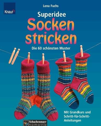 Superidee Socken stricken: Die 60 schönsten Muster. Mit Grundkurs und Schritt-für-Schritt-Anleitung