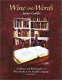 Wine into Words: A History and Bibliography of Wine Books in the English Language, Second Edititon
