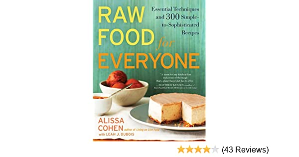 Raw food for everyone essential techniques and 300 simple to raw food for everyone essential techniques and 300 simple to sophisticated recipes kindle edition by alissa cohen leah j dubois cookbooks food wine forumfinder Choice Image