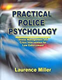 Practical Police Psychology : Stress Management and Crisis Intervention for Law Enforcement, Miller, Laurence, 0398076367
