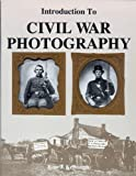Introduction to Civil War Photography, Kelbaugh, Ross J., 0939631369