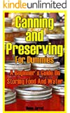 Canning and Preserving for Dummies: A Beginner's Guide On Storing Food And Water: (How To Store Food And Water, Jar Food) (Survival Series)