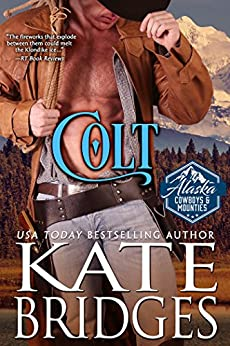 Colt (Alaska Cowboys and Mounties Book 1) (Western Historical Romance) by [Bridges, Kate]