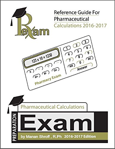 2016-2017 Edition Reference Guide for Pharmaceutical Calculations (NAPLEX, FPGEE and PTCE) 600 Q&A