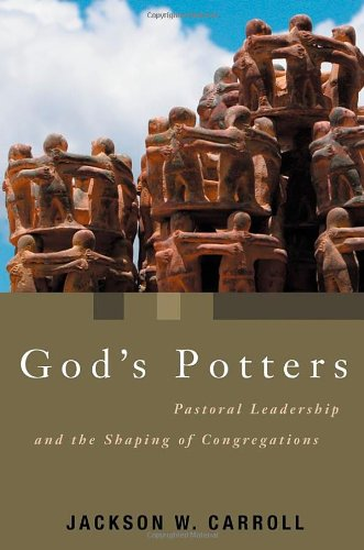God's Potters: Pastoral Leadership and the Shaping of Congregations (Pulpit & Pew)
