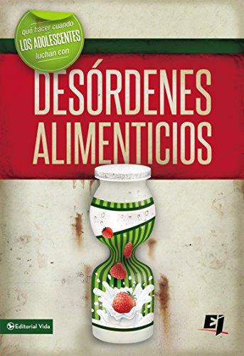 Que hacer cuando los jóvenes luchan con desórdenes alimenticios (Especialidades Juveniles) (Spanish Edition