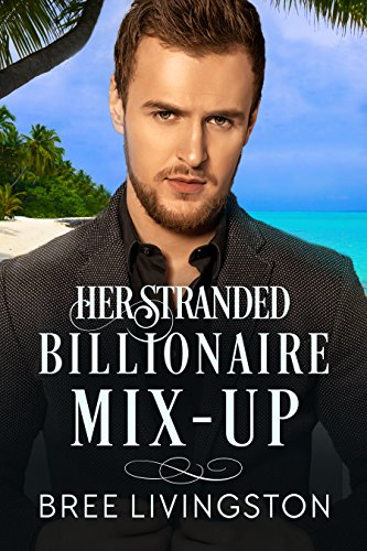 Her Stranded Billionaire Mix-Up: A Clean Billionaire Romance Book Five by [Livingston, Bree]