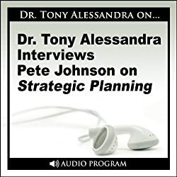 Dr. Tony Alessandra Interviews Pete Johnson on Strategic Planning