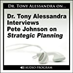 Dr. Tony Alessandra Interviews Pete Johnson on Strategic Planning | Pete Johnson