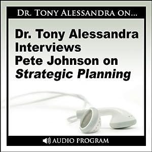 Dr. Tony Alessandra Interviews Pete Johnson on Strategic Planning Speech