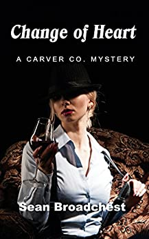 Change of Heart : A Carver Co. Mystery by [Broadchest, Sean]