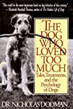 The Dog Who Loved Too Much, Nicholas H. Dodman, 0553101943