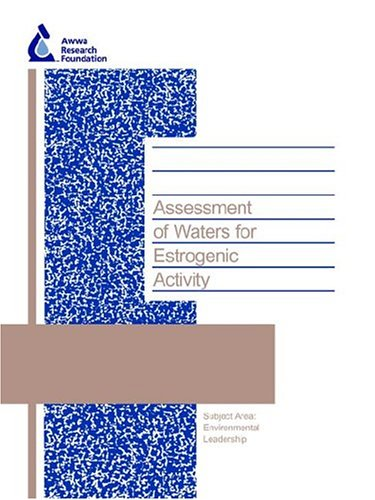Assessment of Waters for Estrogenic Activity (Awwarf Report S)