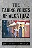 The Fading Voices of Alcatraz, Jerry Lewis Champion, 1456714872