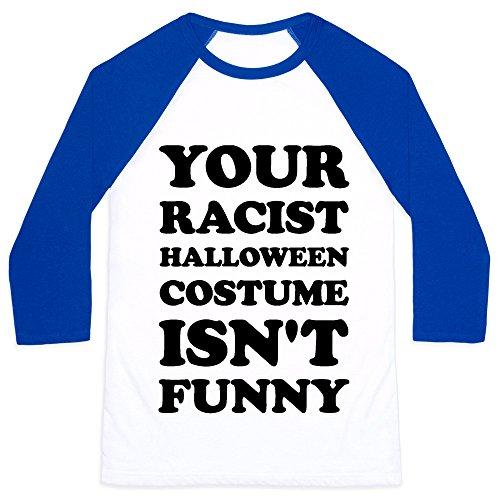 Your Racist Halloween Costume Isn't Funny small White/Blue Unisex Baseball Tee by LookHUMAN