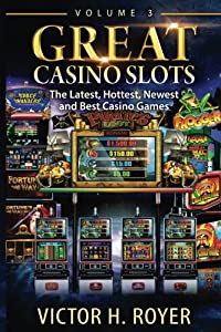Great Casino Slots: The Latest, Hottest, Newest and Best Casino Games! (Volume 3)