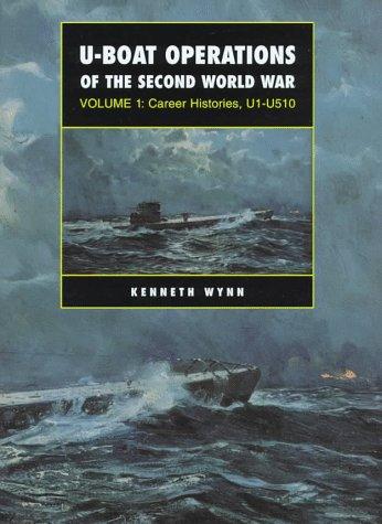 U-boat Operations of the Second World War: Volume 1: Career Histories, U1-U510