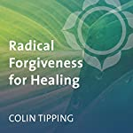 Radical Forgiveness for Healing | Colin Tipping