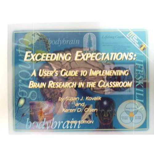 Exceeding Expectations: A User's Guide to Implementing Brain Research in the Classroom Susan J. Kovalik and Karen D. Olsen