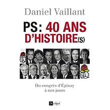 PS : 40 ans d'histoire(s) du congrès d'Epinay au congrès de Reims (1971-2001) (Politique, idée, société) (French Edition)