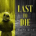 Last to Die Audiobook by Arlene Hunt Narrated by Teri Schnaubelt