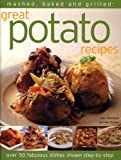 Mashed, Baked and Grilled: Great Potato Recipes: Over 40 fabulous dishes shown in step-by-step with a guide to potato varieties