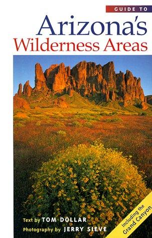 Guide to Arizona's Wilderness Areas (Wilderness Guidebooks)