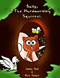 Sally, The Hardworking Squirrel: Picture book with great story for Kids Age 4 - 8 (Animal Adventure Series)