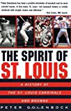 Front cover for the book The Spirit of St. Louis: A History of the St. Louis Cardinals and Browns by Peter Golenbock