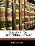 Elementi Di Procedura Penale, Luigi Lucchini, 1142331245