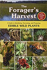The Forager's Harvest: A Guide to Identifying, Harvesting, and Preparing Edible Wild Pl