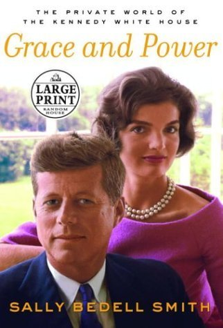 Grace and Power: The Private World of the Kennedy White House (Random House Large Print Biography) Lrg edition by Smith, Sally Bedell (2004) Hardcover
