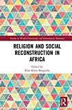 Religion and Social Reconstruction in Africa (Studies in World Christianity and Interreligious Relations)
