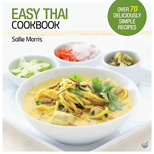 Easy Thai Cookbook: The Step-by-step Guide to Deliciously Easy Thai Food at Home by Sallie Morris