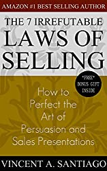 The 7 Irrefutable Laws of Selling: How to Perfect the Art of Persuasion and Sales Presentations (English Edition)
