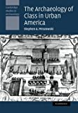 The Archaeology of Class in Urban America, Mrozowski, Stephen A., 110740763X