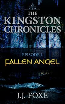 FALLEN ANGEL (A SUPERNATURAL THRILLER) (THE KINGSTON CHRONICLES Book 1) by [Foxe, J.J.]