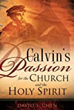 Calvin's Passion for the Church and the Holy Spirit, David S. Chen, 1606473468
