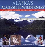 Alaska's Accessible Wilderness, Bill Sherwonit, 0882404717