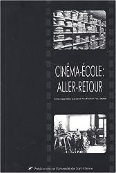 Cinéma-école : aller-retour : Actes du colloque de Saint-Etienne, Novembre 2000