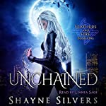 Unchained: Feathers and Fire, Book 1 | Shayne Silvers