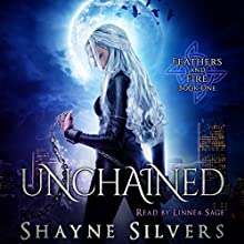 Unchained: Feathers and Fire, Book 1 Audiobook by Shayne Silvers Narrated by Linnea Sage
