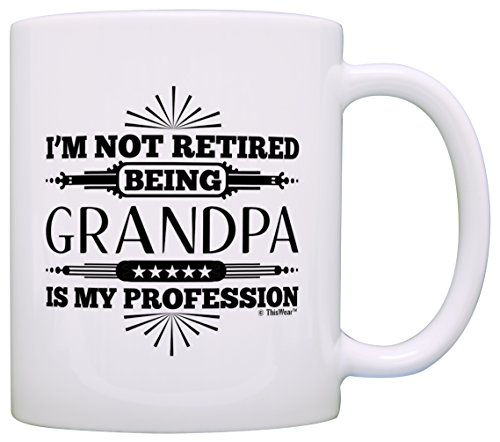 - Retirement Gift I'm Not Retired Being Grandpa is My Profession Gift Coffee Mug Tea Cup White