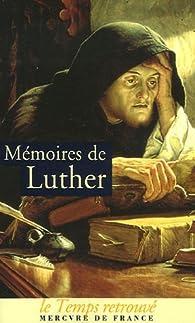 Mémoires de Luther par Martin Luther