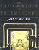 The Art and Architecture of Freemasonry, James Stevens Curl, 1585671606