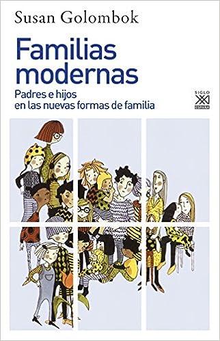 Familias modernas: Padres e hijos en las nuevas formas de familia: 1192 Siglo XXI de España General: Amazon.es: Golombok, Susan, Piña Aldao, Cristina: Libros