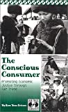 The Conscious Consumer : Promoting Economic Justice Through Fair Trade, Ericson, Rose Benz, 0967535409