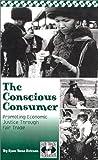 The Conscious Consumer : Promoting Economic Justice Through Fair Trade, Ericson, Rose Benz, 0967535409