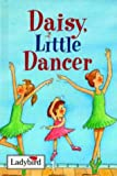 Daisy, Little Dancer, Ladybird Books Staff, 0721419240